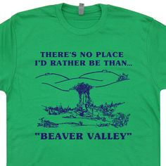 c934c7e8 XL - Beaver Valley T Shirts Funny Offensive Novelty Rude Humor There's No  Place I'd Rather Be Than Vintage Tee Shirtmandude: Beaver Valley T Shirt  Funny ...