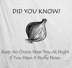 Life hack: keep and onion near you at night if you have a stuffy nose.
