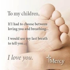 To my children, If I had to choose between loving you and breathing.. I would use my last breath to tell you.. I Love you.