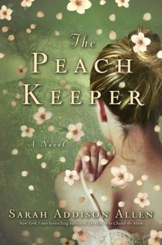 "The Peach Keeper by Sarah Addison Allen. ""Good Southern reading with suspense, friendship & romance all mixed in. If you like this one, be sure to read her other books too!"""