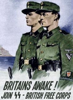 Nazi Poster for the British Free Corps. The Nazis tried to recruit British ss volunteers from Pows. They only succeeded in recruiting 29 in total,The leader John Amery was convicted of treason and executed after the war | ⇆