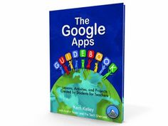 The Google Apps guidebook: Lessons, activities and projects created by students for teachers. (2016). by Kern Kelley.