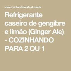 Refrigerante caseiro de gengibre e limão (Ginger Ale) - COZINHANDO PARA 2 OU 1