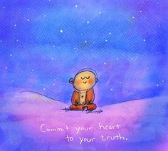♥️ Commit your heart to your truth.
