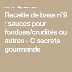 Recette de base n°9 : sauces pour fondues/crudités ou autres - C secrets gourmands Fondue, Sauce Tartare, Crudite, Sauces, Base, Pickles, Greedy People, Dish, Recipes