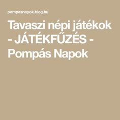Tavaszi népi játékok - JÁTÉKFŰZÉS - Pompás Napok Activities For Kids, Blog, Kid Activities, Kid Crafts