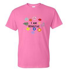 i am sensitive tshirt