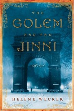 The Golem and the Jinni: A Novel by Helene Wecker.  A marvelous and absorbing debut novel, an enchanting combination of vivid historical fiction and magical fable about two supernatural creatures in turn-of-the-century immigrant New York.