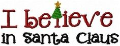 I Believe In Santa Clause - 2 Sizes! | Christmas | Machine Embroidery Designs | SWAKembroidery.com
