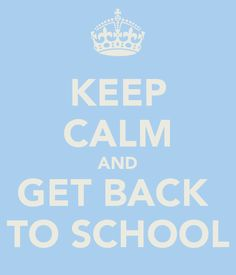 Keep Calm and Get Back to School