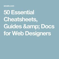 50 Essential Cheatsheets, Guides & Docs for Web Designers