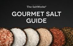 The SaltWorks® Gourmet Salt Guide: The ultimate gourmet sea salt reference.