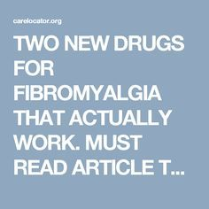 TWO NEW DRUGS FOR FIBROMYALGIA THAT ACTUALLY WORK. MUST READ ARTICLE TO RELIEVE PAIN. – Care Locator