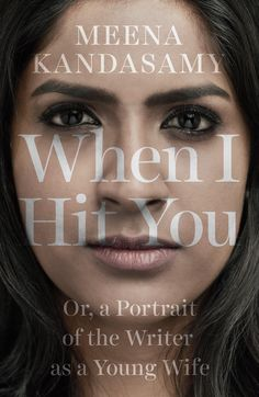 Meena Kandasamy's book 'When I Hit You' is a powerful analysis of 'modern' marriage and debunks popular myths surrounding love marriages.