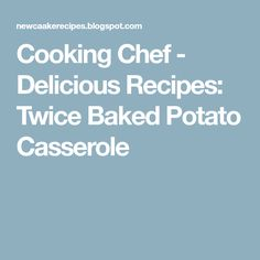 Cooking Chef - Delicious Recipes: Twice Baked Potato Casserole