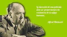 La duración de una película debe ser proporcional a la resistencia de la vejiga humana. – Alfred Hitchcock