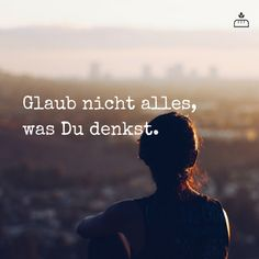 glaub nicht alles, was du denkst. do not believe everything you think. difficult sometimes. The Words, More Than Words, Cool Words, Quotes And Notes, Words Quotes, Life Quotes, Sayings, German Quotes, Believe