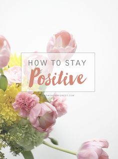 How To Stay Positive in 9 Steps | Wonder Forest: Design Your Life. http://www.thewonderforest.com/2015/04/how-to-stay-positive-in-9-steps.html