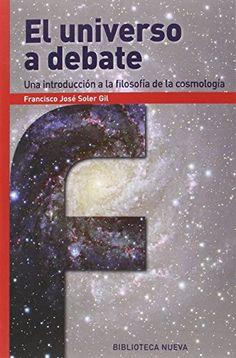 El universo a debate : una introducción a la filosofía de la cosmología / Francisco José Soler Gil