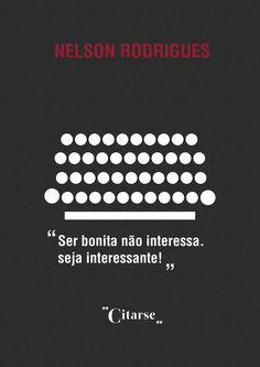 Ser bonita não interessa, seja interessante! #bonita #interessante #nelsonrodrigues