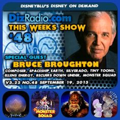 Enjoy Show 48 this weekend with guest Bruce Broughton. Award winning composer of spaceship earth, Harry and the Hendersons, monster squad, tiny toon adventures, energy adventure, silverado, dinosaurs, jag and more! DizRadio.com