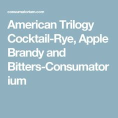 American Trilogy Cocktail-Rye, Apple Brandy and Bitters-Consumatorium