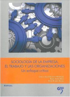 Sociología de la empresa, el trabajo y las organizaciones : un enfoque crítico / Carlos Jesús Fernández Rodríguez, Rafael Ibáñez Rojo, Pedro Romero Balsas
