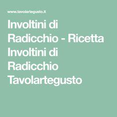 Involtini di Radicchio - Ricetta Involtini di Radicchio Tavolartegusto