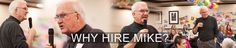 Why hire Mike ?