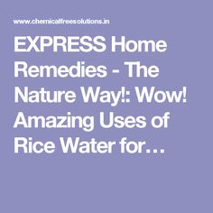 EXPRESS Home Remedies - The Nature Way!: Wow! Amazing Uses of Rice Water for…