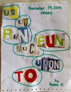 Learning new words- used alphabets cut from papers and magazines to create the words of the week