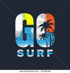 Vector illustration on the theme of surfing. Slogan: Go surf. Grunge background. Typography, t-shirt graphics, poster, print, banner, flyer, postcard