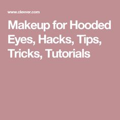 Makeup for Hooded Eyes, Hacks, Tips, Tricks, Tutorials