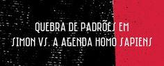 Quebra de Padrões em Simon vs. A Agenda Homo Sapiens