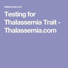 Testing for Thalassemia Trait - Thalassemia.com