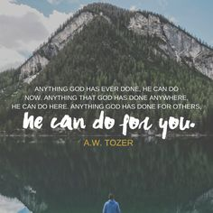 Anything God has ever done in the Bible, He can do right now. A.W. Tozer #quote