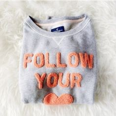 """✨HP✨ Follow Your Heart Sweatshirt Comfy gray sweatshirt with fuzzy typographic """"Follow Your Heart"""". Worn a few times, no wear and tear. Very warm and cozy! Host Pick 