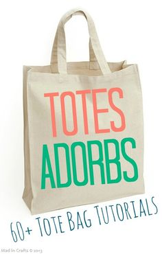 60+ DIY TOTE BAG TUTORIALS - Mad in Crafts. So many great ideas!