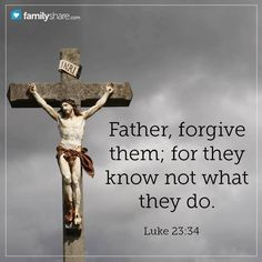 "❤✡✝Luke 23:34✝✡❤ ( http://kristiann1.com/2014/10/18/luke23/ ) ""Then said Jesus, Father, forgive them; for they know not what they do. And they parted His raiment, and cast lots."" ❤✡✝Jesus Christ LOVES Ye All✝✡❤ ❤""Love Always, Shalom YSIC, Kristi Ann""❤"