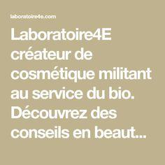Laboratoire4E créateur de cosmétique militant au service du bio. Découvrez des conseils en beauté bio et une gamme de produits cosmétiques bio.