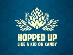 Hopped up like a kid on candy (beer t-shirt design) - also, again, wish this was actually printed as a shirt