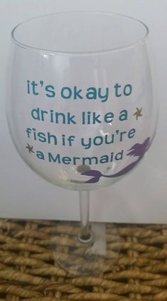 Its okay to drink like a fish if youre a mermaid wine glass. A custom mermaid 20 oz wine glass. Wine glass may vary slightly due to each is hand made.