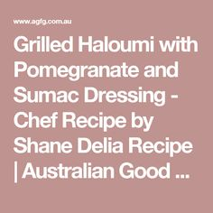 Grilled Haloumi with Pomegranate and Sumac Dressing - Chef Recipe by Shane Delia Recipe | Australian Good Food Guide Haloumi Cheese, Pomegranate Molasses, Good Food, Yummy Food, Nov 2016, Latest Recipe, Chef Recipes, Serving Plates, Grilling