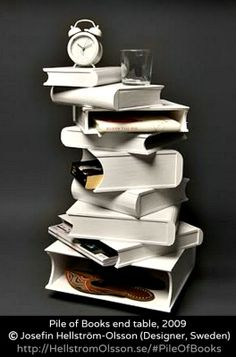Pile of Books end table, 2009   © Josefin Hellström-Olsson (Designer, Sweden) via her website. [Do not remove. You are required to credit the designer by international copyright law. Link directly to the designer's website.] COPYRIGHT LAW: http://www.pinterest.com/pin/86975836527280978/  PINTEREST on COPYRIGHT:  http://pinterest.com/pin/86975836526856889/ The Golden Rule: http://www.pinterest.com/pin/86975836527744374/  Food for Thought: http://www.pinterest.com/pin/86975836527810134/