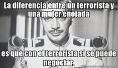 La diferencia entre un terrorista y una mujer enojada es que con el terrorista si se puede negociar.- meme de mauricio garces #memes #generadormemes