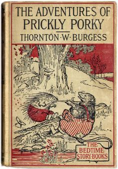Thornton W. Burgess. The Adventures of Prickly Porky. (book cover)