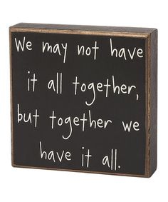 Take a look at this 'Have It All Together' Box Sign by Collins on #zulily today!