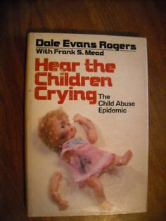Hear the Children Crying The Child Abuse Epidemic by Dale Evans Rogers (1978) ~~ For Sale At Wenzel Thrifty Nickel eCRATER store
