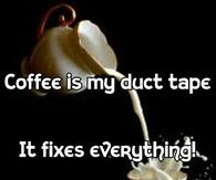 #coffee #coffeequotes Coffee is my duct tape.