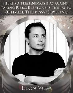 """Quote: """"There's a tremendous bias against taking risks. Everyone is trying to optimize their ass-covering."""" Size: x Paper: Premium Glossy Print Frame: x Polished Aluminum Other: Dou Healthy Affirmations, Favorite Quotes, Best Quotes, Elon Musk Quotes, Gentleman Rules, I Dont Need You, Poem Quotes, Qoutes, Building An Empire"""